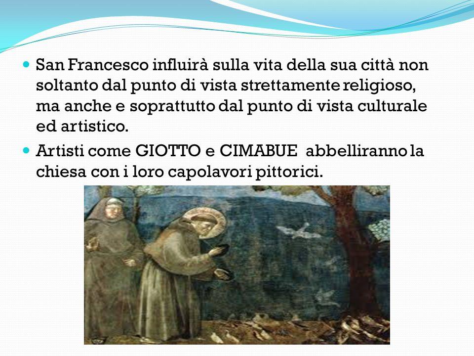 San Francesco influirà sulla vita della sua città non soltanto dal punto di vista strettamente religioso, ma anche e soprattutto dal punto di vista culturale ed artistico.