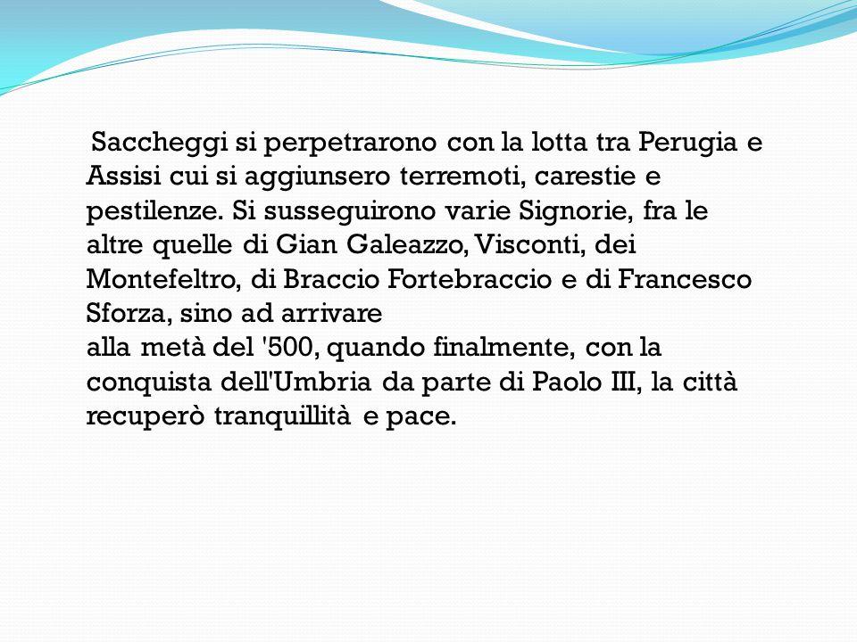 Saccheggi si perpetrarono con la lotta tra Perugia e Assisi cui si aggiunsero terremoti, carestie e pestilenze.