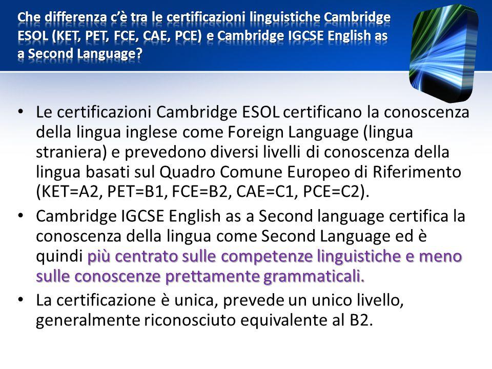 Le certificazioni Cambridge ESOL certificano la conoscenza della lingua inglese come Foreign Language (lingua straniera) e prevedono diversi livelli d