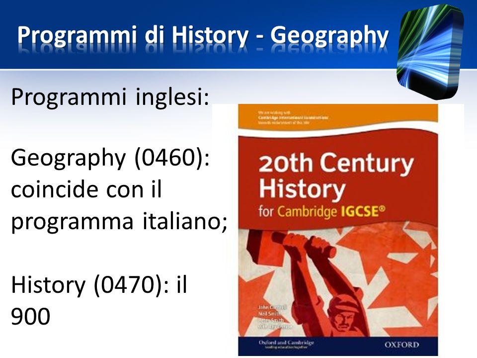 Programmi inglesi: Geography (0460): coincide con il programma italiano; History (0470): il 900