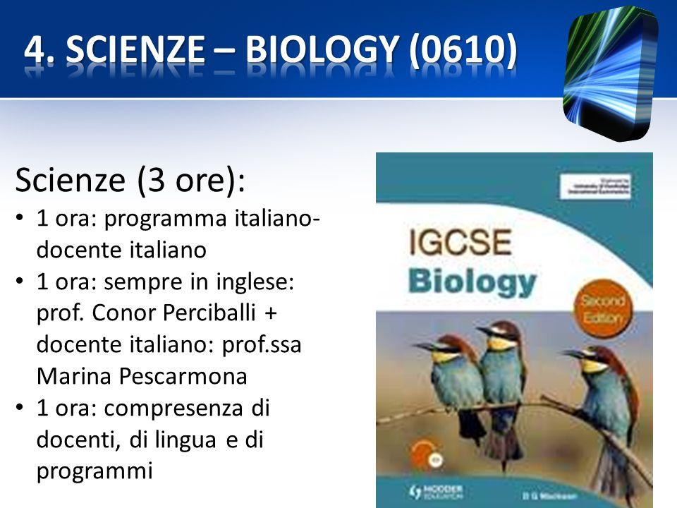 Scienze (3 ore): 1 ora: programma italiano- docente italiano 1 ora: sempre in inglese: prof. Conor Perciballi + docente italiano: prof.ssa Marina Pesc