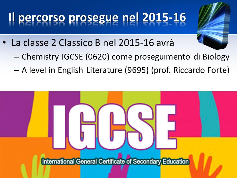 La classe 2 Classico B nel 2015-16 avrà – Chemistry IGCSE (0620) come proseguimento di Biology – A level in English Literature (9695) (prof. Riccardo