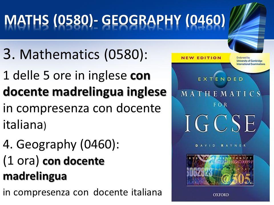 3. Mathematics (0580): con docente madrelingua inglese 1 delle 5 ore in inglese con docente madrelingua inglese in compresenza con docente italiana )