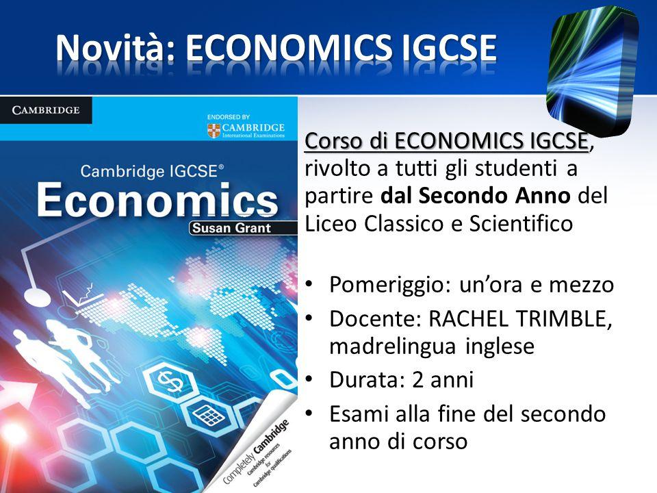 Corso di ECONOMICS IGCSE Corso di ECONOMICS IGCSE, rivolto a tutti gli studenti a partire dal Secondo Anno del Liceo Classico e Scientifico Pomeriggio