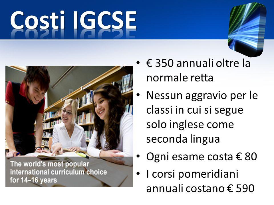 € 350 annuali oltre la normale retta Nessun aggravio per le classi in cui si segue solo inglese come seconda lingua Ogni esame costa € 80 I corsi pome