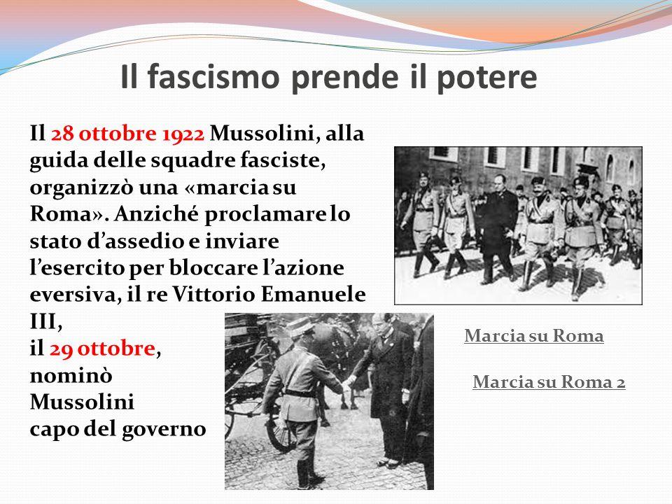 Il fascismo prende il potere Il 28 ottobre 1922 Mussolini, alla guida delle squadre fasciste, organizzò una «marcia su Roma».
