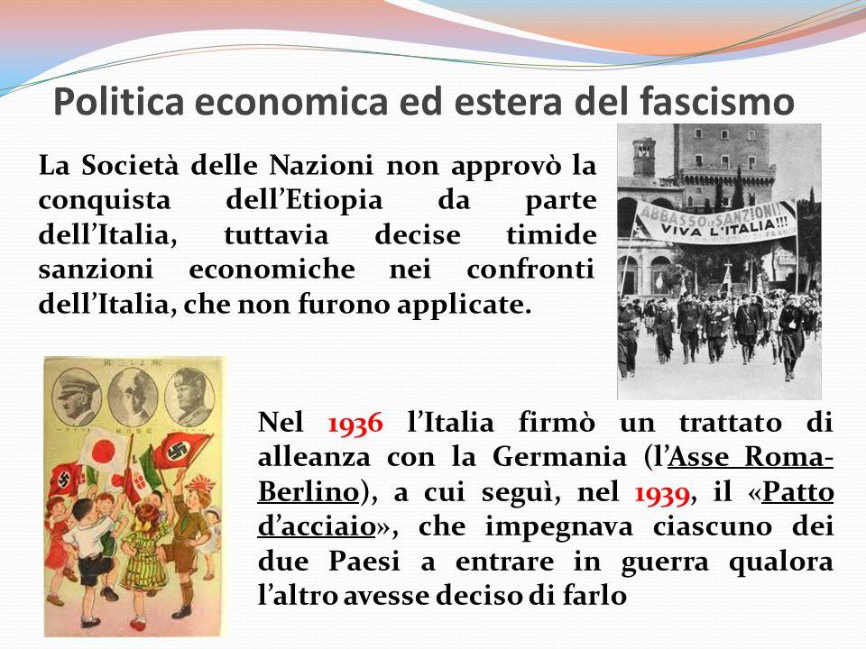 Politica economica ed estera del fascismo La Società delle Nazioni non approvò la conquista dell'Etiopia da parte dell'Italia, tuttavia decise timide sanzioni economiche nei confronti dell'Italia, che non furono applicate.