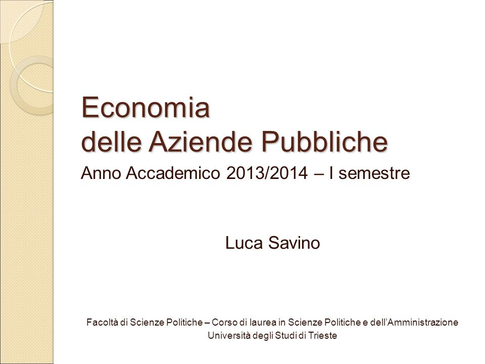 Economia delle Aziende Pubbliche Anno Accademico 2013/2014 – I semestre Luca Savino Facoltà di Scienze Politiche – Corso di laurea in Scienze Politich