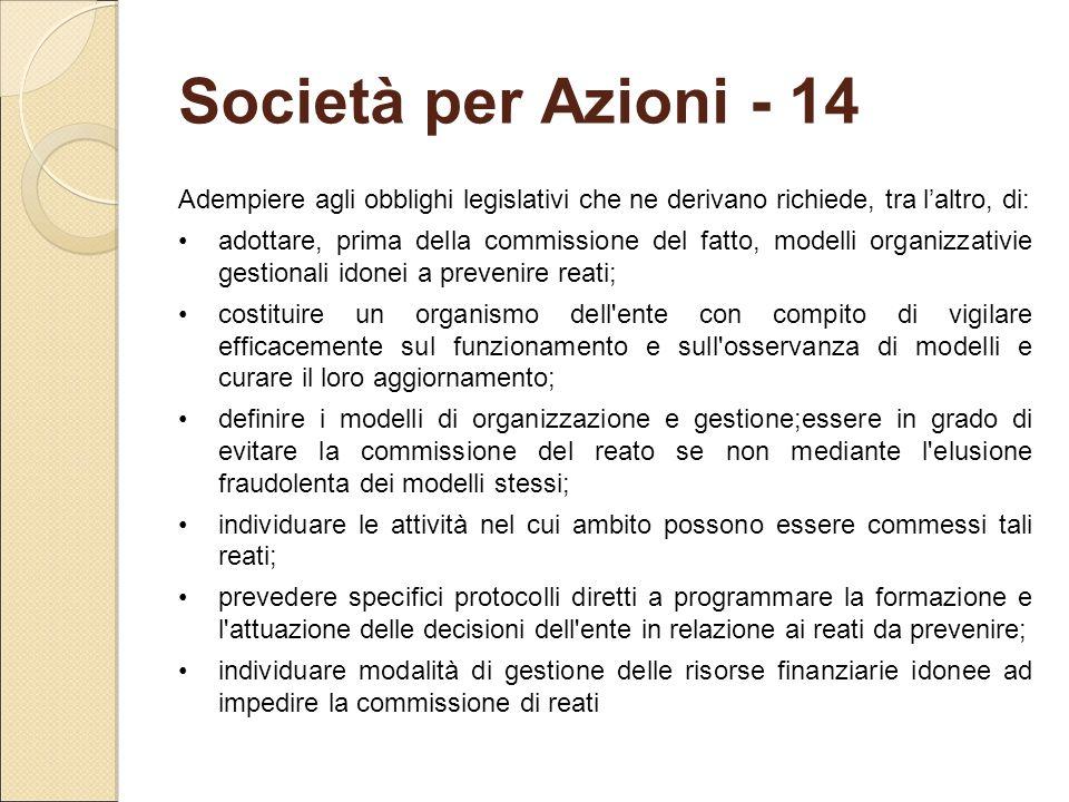 Società per Azioni - 14 Adempiere agli obblighi legislativi che ne derivano richiede, tra l'altro, di: adottare, prima della commissione del fatto, mo