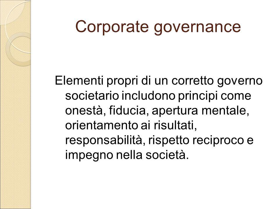 Corporate governance Elementi propri di un corretto governo societario includono principi come onestà, fiducia, apertura mentale, orientamento ai risu