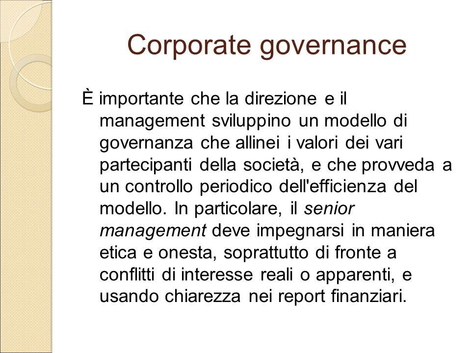 Corporate governance È importante che la direzione e il management sviluppino un modello di governanza che allinei i valori dei vari partecipanti dell
