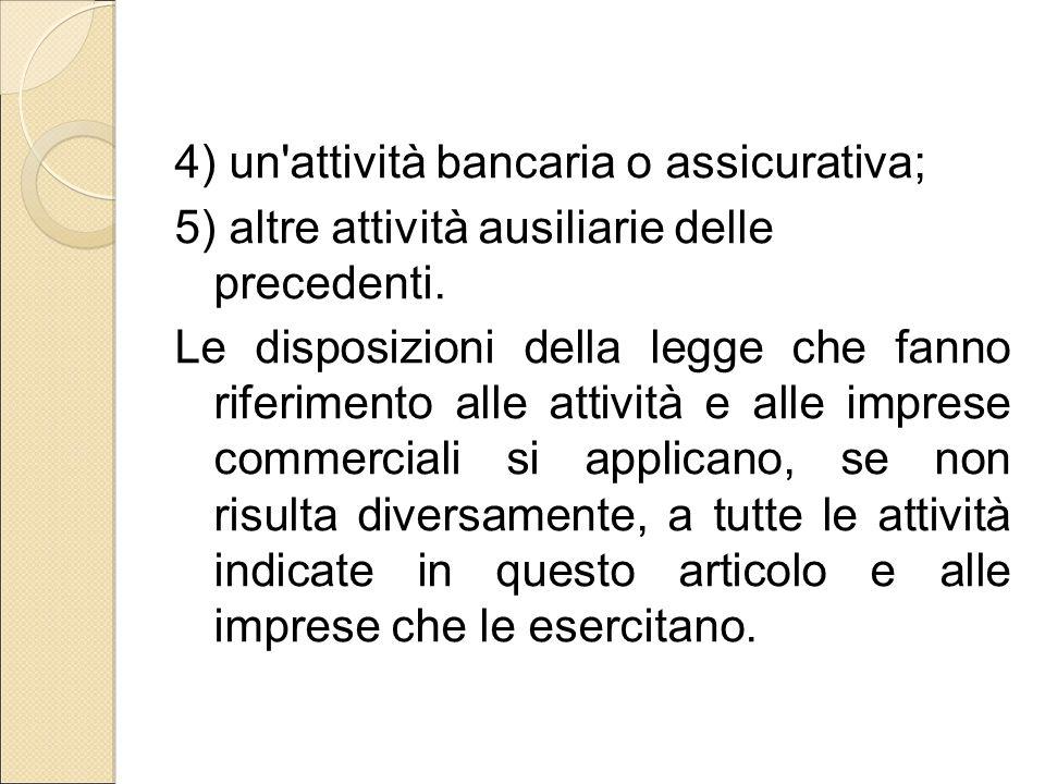 4) un'attività bancaria o assicurativa; 5) altre attività ausiliarie delle precedenti. Le disposizioni della legge che fanno riferimento alle attività