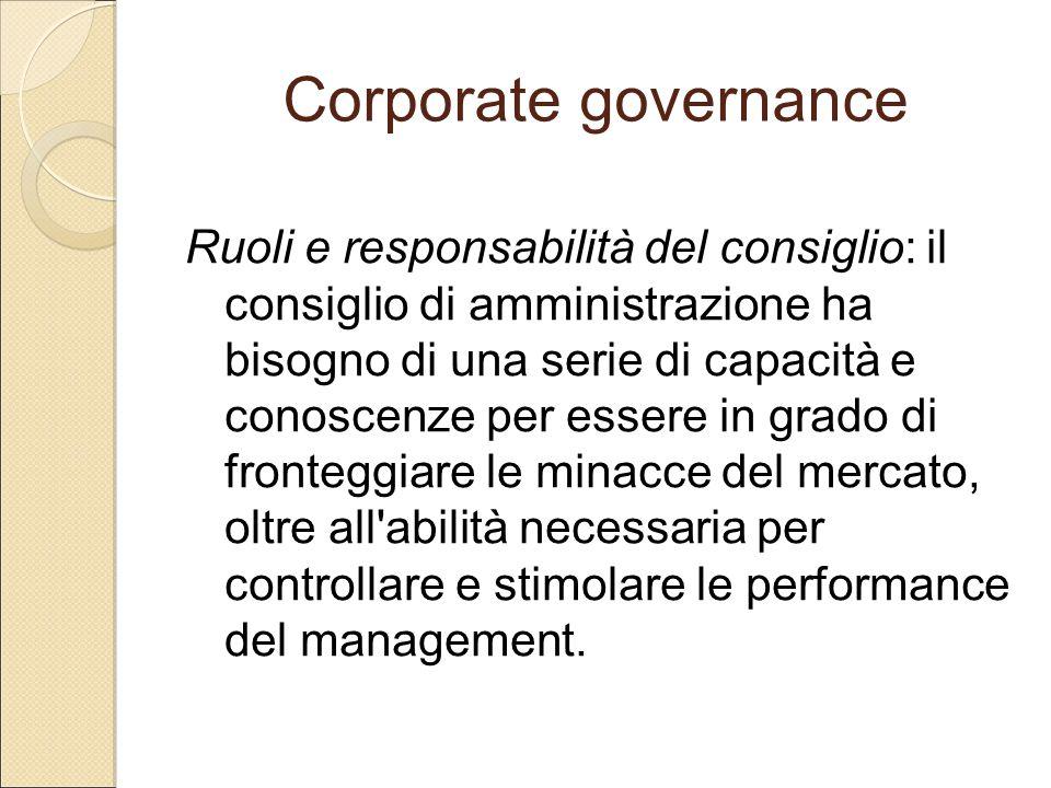 Corporate governance Ruoli e responsabilità del consiglio: il consiglio di amministrazione ha bisogno di una serie di capacità e conoscenze per essere