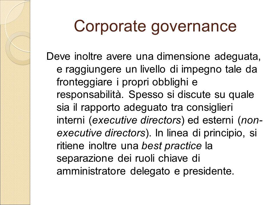 Corporate governance Deve inoltre avere una dimensione adeguata, e raggiungere un livello di impegno tale da fronteggiare i propri obblighi e responsa