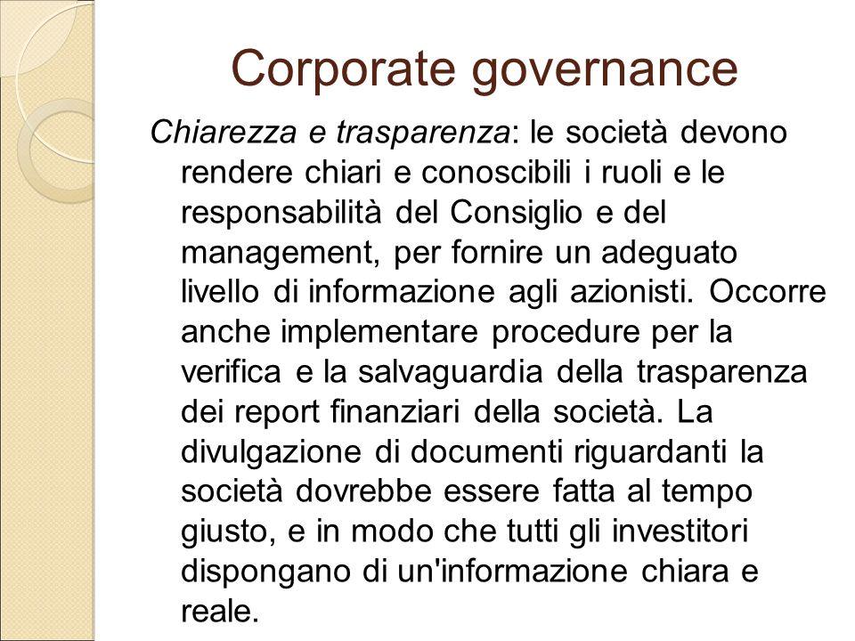 Corporate governance Chiarezza e trasparenza: le società devono rendere chiari e conoscibili i ruoli e le responsabilità del Consiglio e del managemen