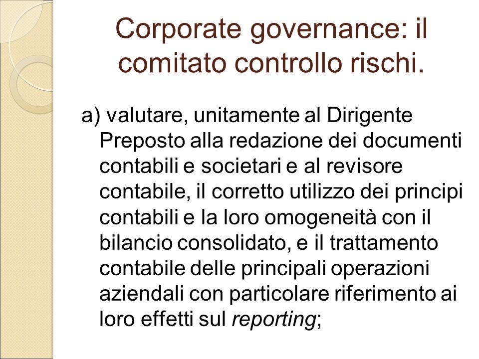 Corporate governance: il comitato controllo rischi. a) valutare, unitamente al Dirigente Preposto alla redazione dei documenti contabili e societari e