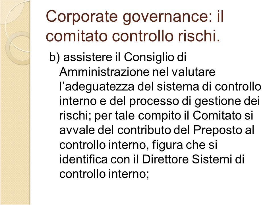 Corporate governance: il comitato controllo rischi. b) assistere il Consiglio di Amministrazione nel valutare l'adeguatezza del sistema di controllo i