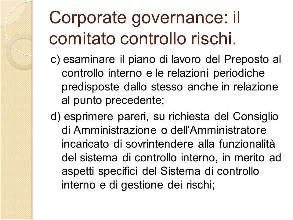 Corporate governance: il comitato controllo rischi. c) esaminare il piano di lavoro del Preposto al controllo interno e le relazioni periodiche predis