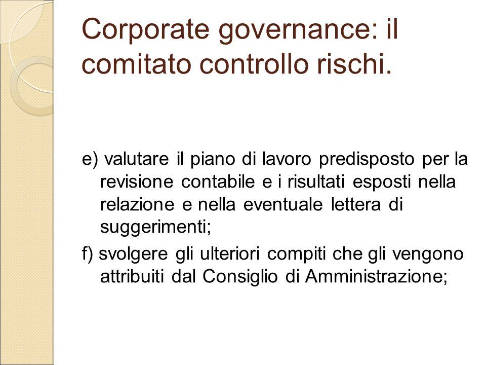 Corporate governance: il comitato controllo rischi. e) valutare il piano di lavoro predisposto per la revisione contabile e i risultati esposti nella