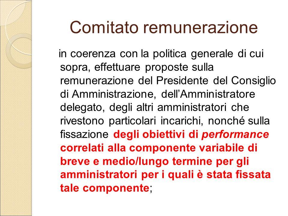 Comitato remunerazione in coerenza con la politica generale di cui sopra, effettuare proposte sulla remunerazione del Presidente del Consiglio di Ammi