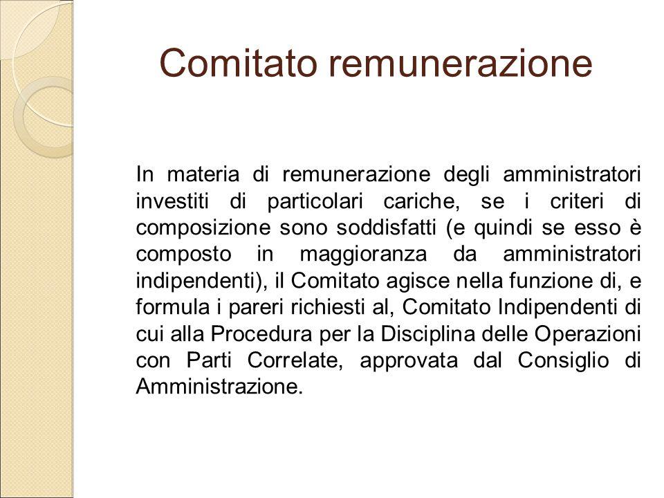 Comitato remunerazione In materia di remunerazione degli amministratori investiti di particolari cariche, se i criteri di composizione sono soddisfatt