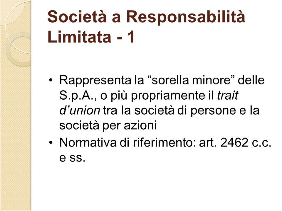 """Società a Responsabilità Limitata - 1 Rappresenta la """"sorella minore"""" delle S.p.A., o più propriamente il trait d'union tra la società di persone e la"""