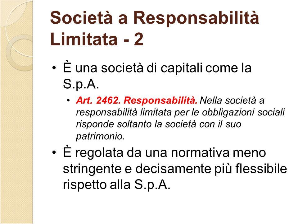 Società a Responsabilità Limitata - 2 È una società di capitali come la S.p.A. Art. 2462. Responsabilità. Nella società a responsabilità limitata per