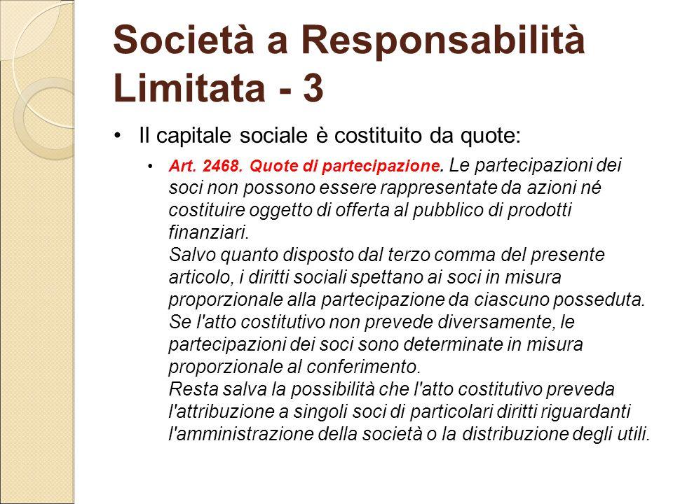 Società a Responsabilità Limitata - 3 Il capitale sociale è costituito da quote: Art. 2468. Quote di partecipazione. Le partecipazioni dei soci non po