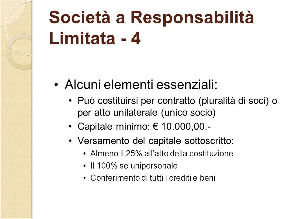 Società a Responsabilità Limitata - 4 Alcuni elementi essenziali: Può costituirsi per contratto (pluralità di soci) o per atto unilaterale (unico soci