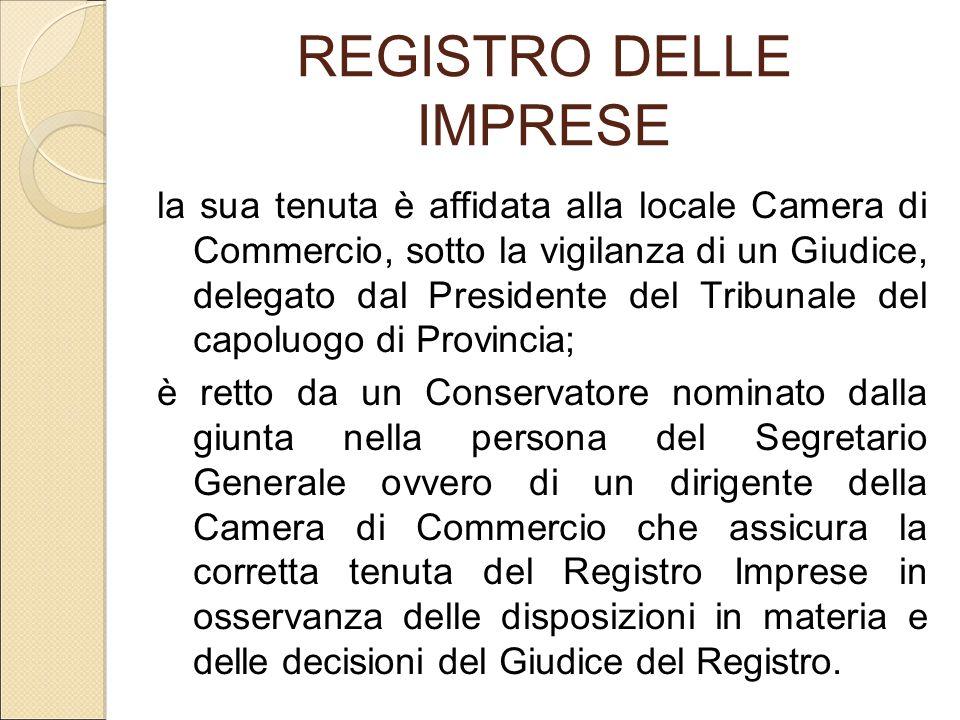 REGISTRO DELLE IMPRESE la sua tenuta è affidata alla locale Camera di Commercio, sotto la vigilanza di un Giudice, delegato dal Presidente del Tribuna