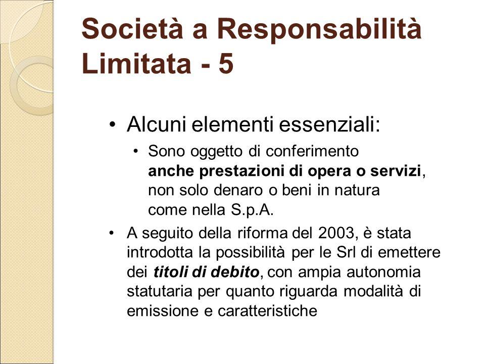 Società a Responsabilità Limitata - 5 Alcuni elementi essenziali: Sono oggetto di conferimento anche prestazioni di opera o servizi, non solo denaro o