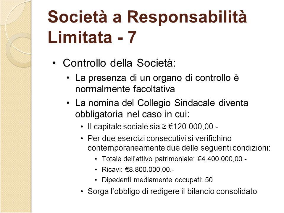 Società a Responsabilità Limitata - 7 Controllo della Società: La presenza di un organo di controllo è normalmente facoltativa La nomina del Collegio