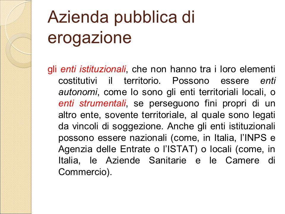 Azienda pubblica di erogazione gli enti istituzionali, che non hanno tra i loro elementi costitutivi il territorio. Possono essere enti autonomi, come