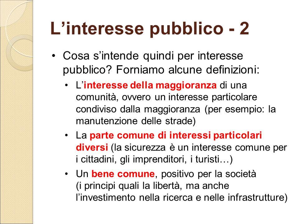 L'interesse pubblico - 2 Cosa s'intende quindi per interesse pubblico? Forniamo alcune definizioni: L'interesse della maggioranza di una comunità, ovv