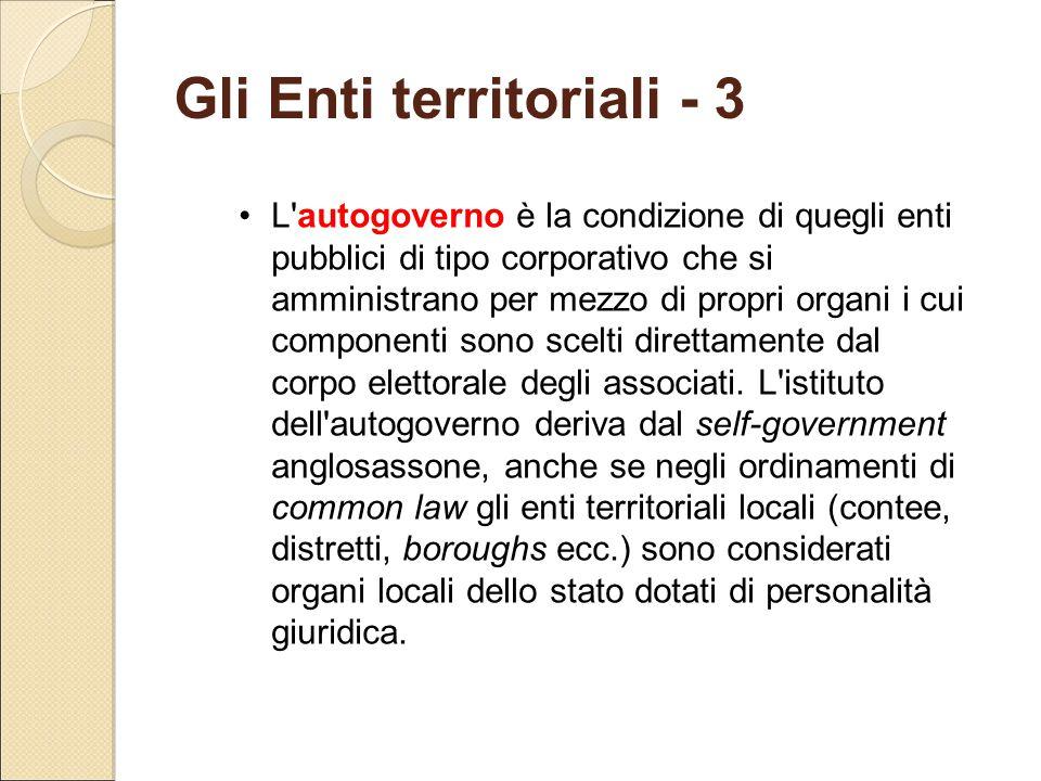 Gli Enti territoriali - 3 L'autogoverno è la condizione di quegli enti pubblici di tipo corporativo che si amministrano per mezzo di propri organi i c