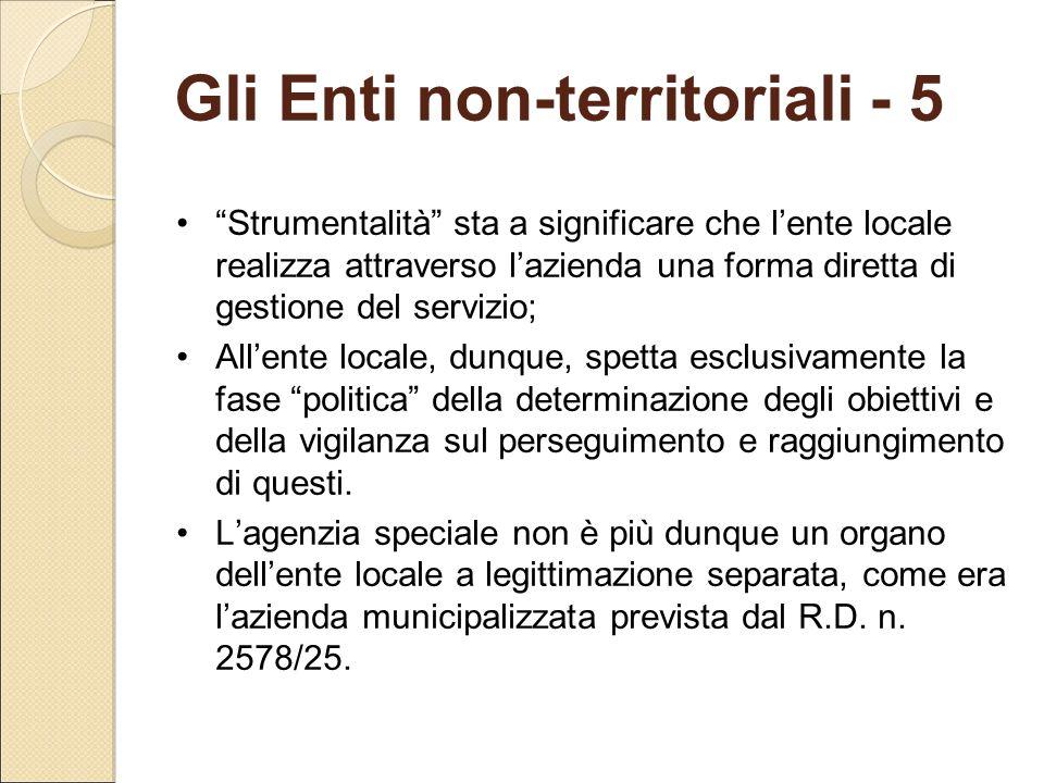 """Gli Enti non-territoriali - 5 """"Strumentalità"""" sta a significare che l'ente locale realizza attraverso l'azienda una forma diretta di gestione del serv"""