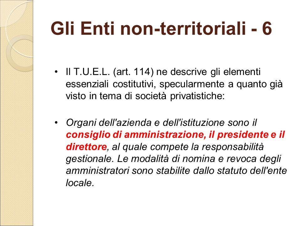 Gli Enti non-territoriali - 6 Il T.U.E.L. (art. 114) ne descrive gli elementi essenziali costitutivi, specularmente a quanto già visto in tema di soci