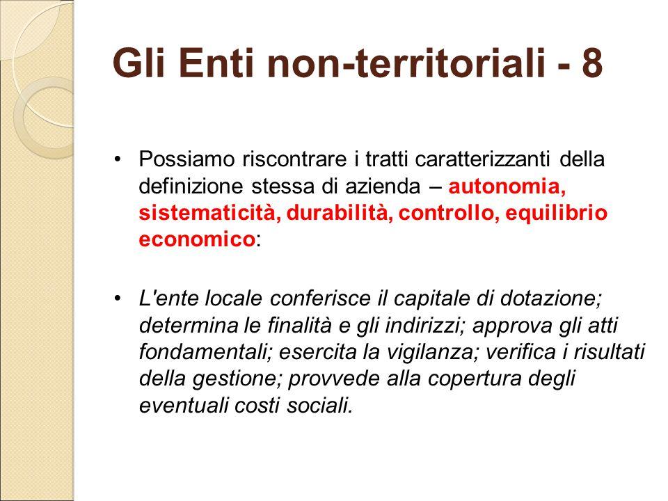 Gli Enti non-territoriali - 8 Possiamo riscontrare i tratti caratterizzanti della definizione stessa di azienda – autonomia, sistematicità, durabilità