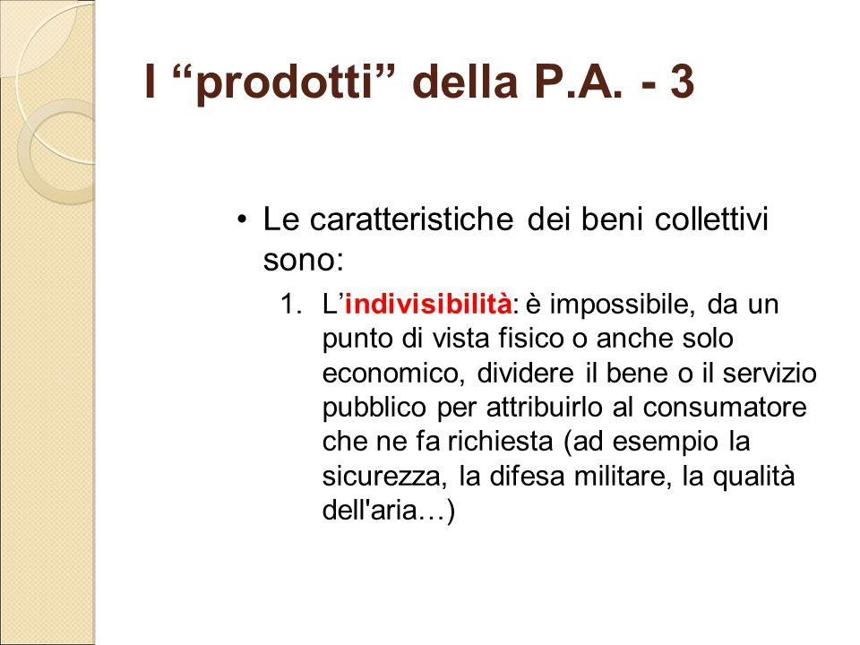 """I """"prodotti"""" della P.A. - 3 Le caratteristiche dei beni collettivi sono: 1.L'indivisibilità: è impossibile, da un punto di vista fisico o anche solo e"""