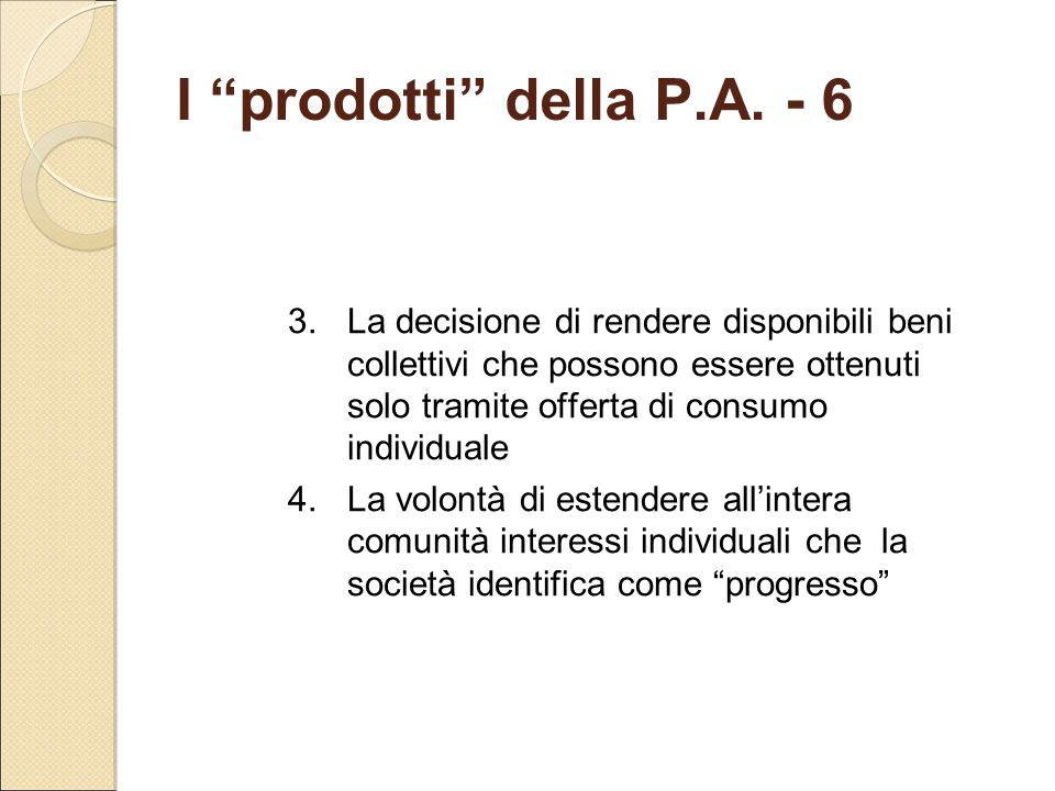 """I """"prodotti"""" della P.A. - 6 3.La decisione di rendere disponibili beni collettivi che possono essere ottenuti solo tramite offerta di consumo individu"""