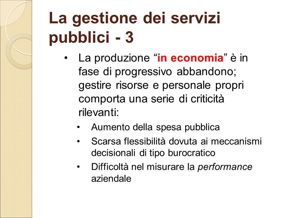 """La gestione dei servizi pubblici - 3 La produzione """"in economia"""" è in fase di progressivo abbandono; gestire risorse e personale propri comporta una s"""