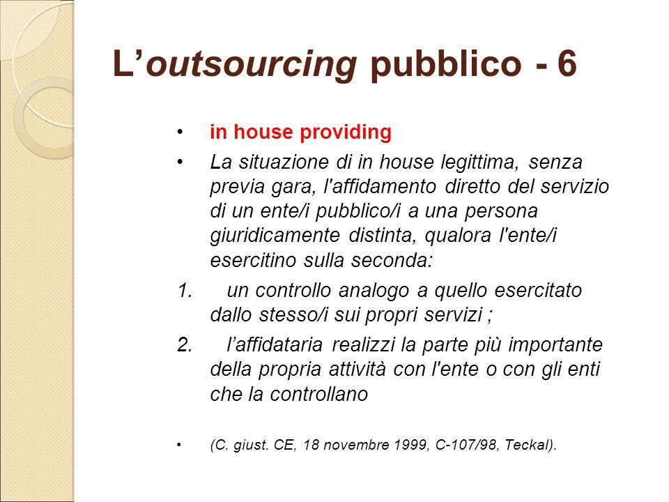 L'outsourcing pubblico - 6 in house providing La situazione di in house legittima, senza previa gara, l'affidamento diretto del servizio di un ente/i