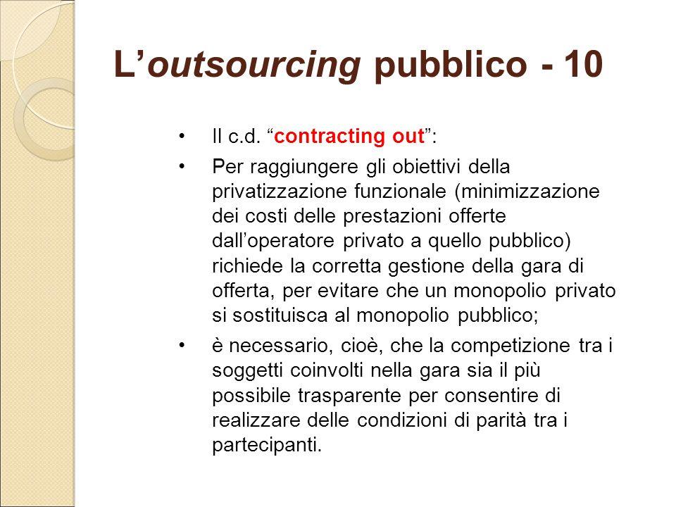"""L'outsourcing pubblico - 10 Il c.d. """"contracting out"""": Per raggiungere gli obiettivi della privatizzazione funzionale (minimizzazione dei costi delle"""