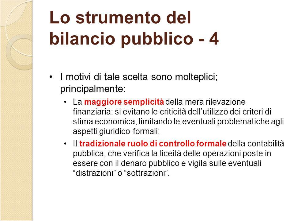 Lo strumento del bilancio pubblico - 4 I motivi di tale scelta sono molteplici; principalmente: La maggiore semplicità della mera rilevazione finanzia