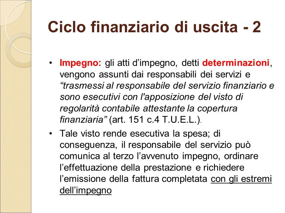 """Ciclo finanziario di uscita - 2 Impegno: gli atti d'impegno, detti determinazioni, vengono assunti dai responsabili dei servizi e """"trasmessi al respon"""