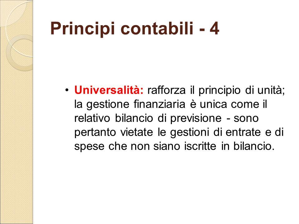 Principi contabili - 4 Universalità: rafforza il principio di unità; la gestione finanziaria è unica come il relativo bilancio di previsione - sono pe