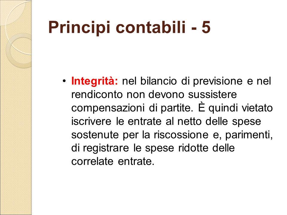 Principi contabili - 5 Integrità: nel bilancio di previsione e nel rendiconto non devono sussistere compensazioni di partite. È quindi vietato iscrive