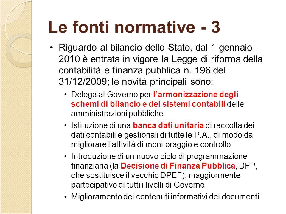 Le fonti normative - 3 Riguardo al bilancio dello Stato, dal 1 gennaio 2010 è entrata in vigore la Legge di riforma della contabilità e finanza pubbli