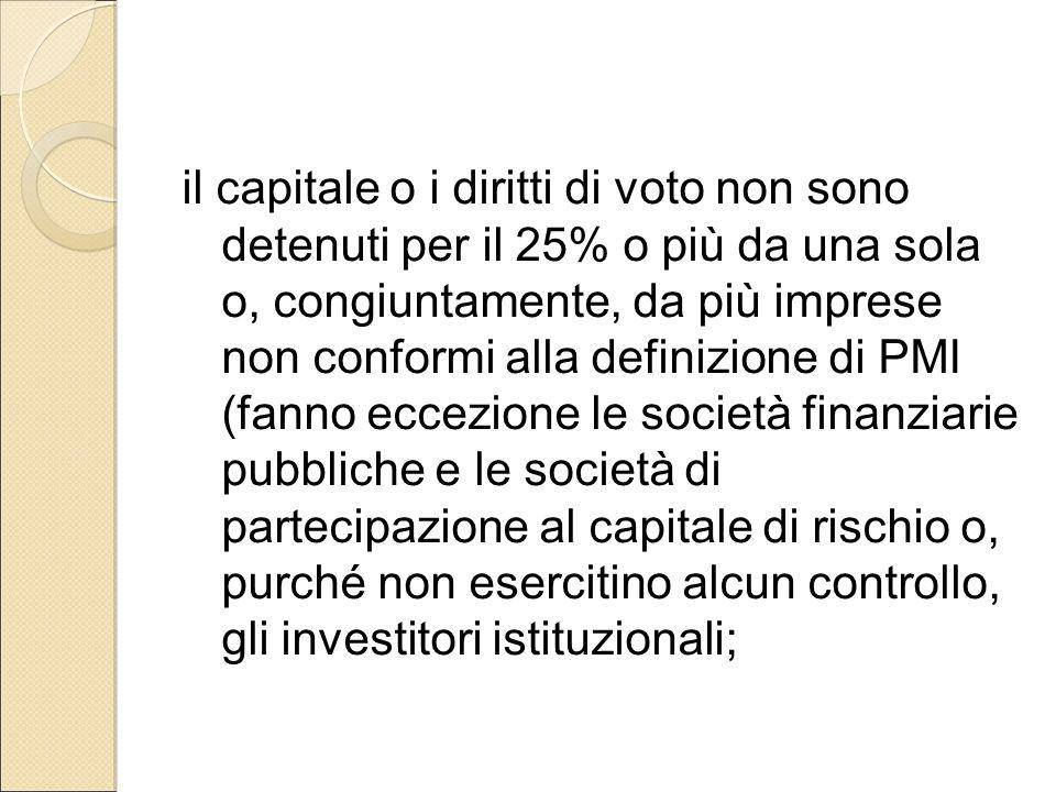il capitale o i diritti di voto non sono detenuti per il 25% o più da una sola o, congiuntamente, da più imprese non conformi alla definizione di PMI