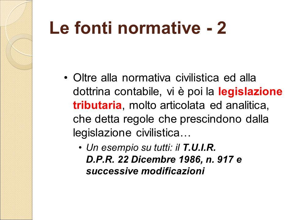 Le fonti normative - 2 Oltre alla normativa civilistica ed alla dottrina contabile, vi è poi la legislazione tributaria, molto articolata ed analitica